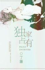 Độc quyền chiếm hữu - Đinh Mặc by MiYeon