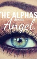 The Alphas Angel. by ciao_xox