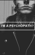 You Think That I'm A Psychopath by FridhaPerez