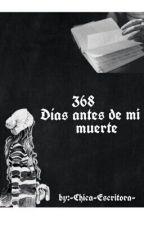 368 Días Antes De Mi Muerte by -Chica-Escritora-