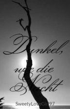Dunkel, wie die Nacht by SweetyLoveGirl97