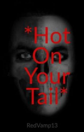 *Hot On Your Tail*