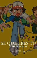 Se Que Eres Tu (Ash Ketchum Y Tu) by serenacast