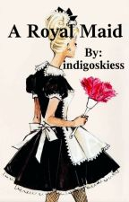 A Royal Maid by indigoskiess