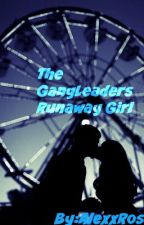 Gangleaders Runaway Girl ( ON HOLD) by RosaDreamerxX