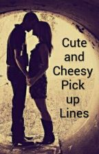 Cute And Cheesy Pick Up Lines by Graysons_Girl