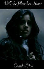 Will she fellow her Heart            Camila/You by Allydia_lovez123