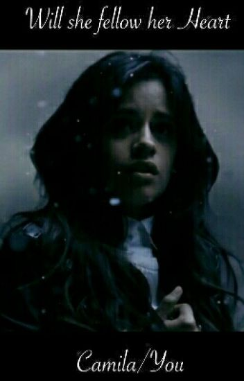 Will she fellow her Heart            Camila/You