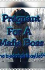 Pregnant for the Mafia Boss by datgirlkaylie976