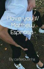 I love you // Matthew Espinosa by carterputinha