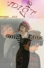 IDIOT LOVE by meyya_azz