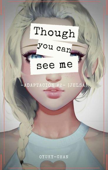 Though you can see me (Jelsa) Adaptación [TICSY #2]