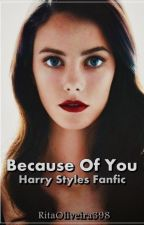 Because Of You |H:S| by RitaOliveira398