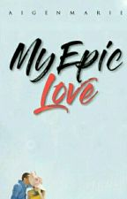 My Epic Love ( COMPLETED ) by aigenmariebuco