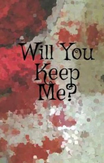 Will You Keep Me?