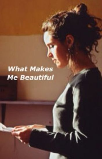 What Makes Me Beautiful (A One Direction Fanfiction)