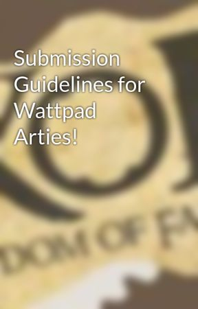 Submission Guidelines for Wattpad Arties! by KingdomOfFantasy