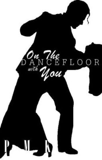On The Dancefloor With You (ONDWY)