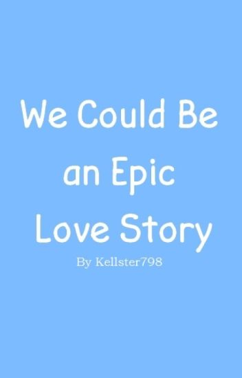 We Could Be an Epic Love Story