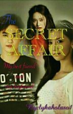 THE SECRET AFFAIR (my bestftiend and my boyfriend) by lykaholaso1