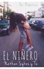 EL NIÑERO - Nathan Sykes y Tu *Adaptada* by feramirezc