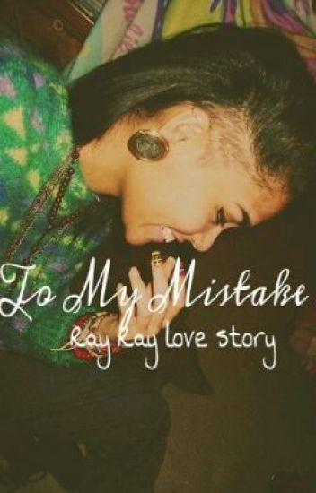 To My MISTAKE (ray ray love story)