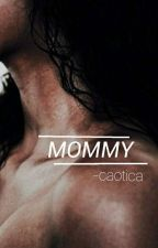 Mommy by -caotica