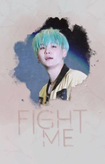 Fight Me [Min Yoongi]