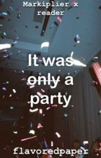 It Was Only A Party ((Markiplier x Reader Collage AU)) by flavoredpaper