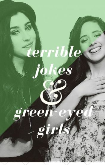 Terrible Jokes and Green-Eyed Girls (Camren)