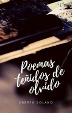 Poemas teñidos de olvido ©  by EberthSolano