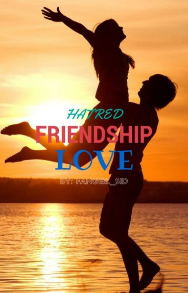 HATRED LOVE FRIENDSHIP