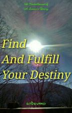Find and Fulfill Your Destiny by arbevmo