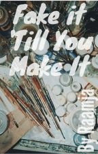 Fake it 'Till You Make it by raamja