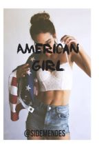 American Girl {ON HOLD} by sidemendes
