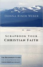 Scrapbook Your Christian Faith by Donna Riner Weber by BookShelf5