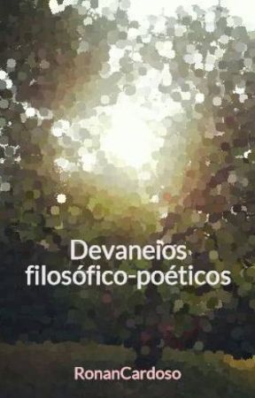 Devaneios filosófico-poéticos by RonanCardoso