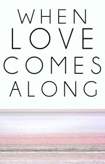When Love Comes Along [G| Completed]