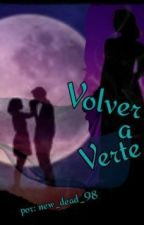 """Volver a Verte"" (2da de Muerta para vengar) by new_dead_98"