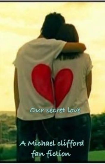 Our Secret Love ~ Michael Clifford.
