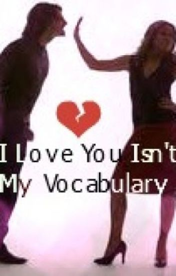I Love You Isn't In My Vocabulary
