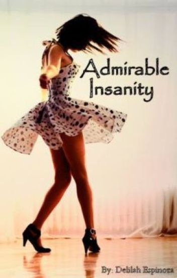 Admirable Insanity