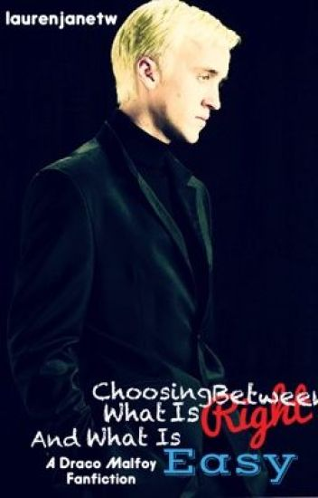 Choosing Between What Is Right And What Is Easy - A Draco Malfoy Fanfiction