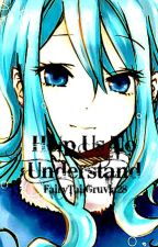 Help Us To Understand by FairyTailGruvia28