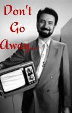 Don't Go Away... by NineTimesBlue