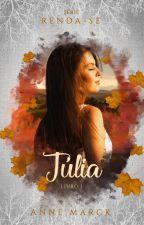 Júlia -  Livro 1 - série Renda-se (Degustação) by AnneMarck