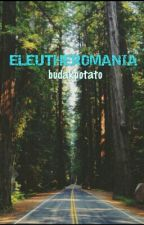 Eleutheromania by budakpotato