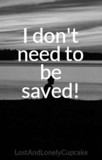 I don't need to be saved!