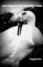 Love Song For The Whooping Crane by knightwriter
