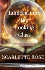 Lumeria and the Looking Glass by ScarletteRose1